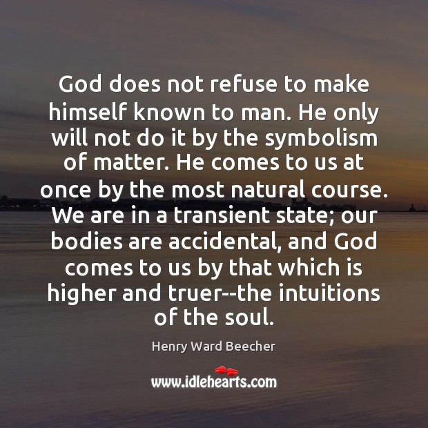 Image, God does not refuse to make himself known to man. He only