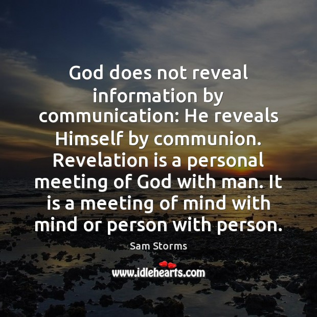 God does not reveal information by communication: He reveals Himself by communion. Image