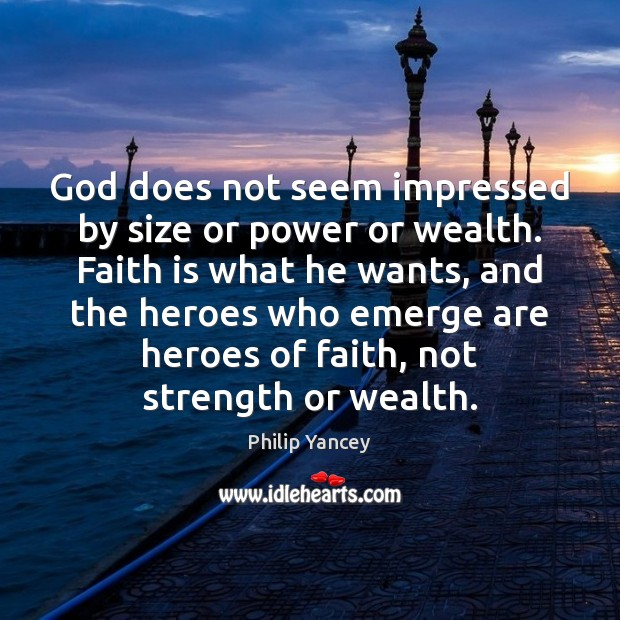 God does not seem impressed by size or power or wealth. Faith Philip Yancey Picture Quote