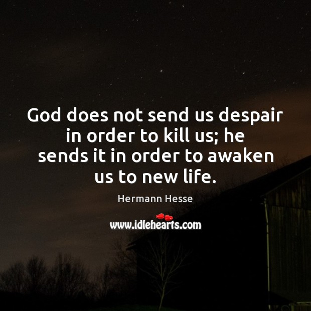 God does not send us despair in order to kill us; he Image