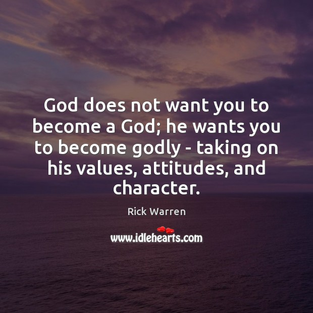 God does not want you to become a God; he wants you Image