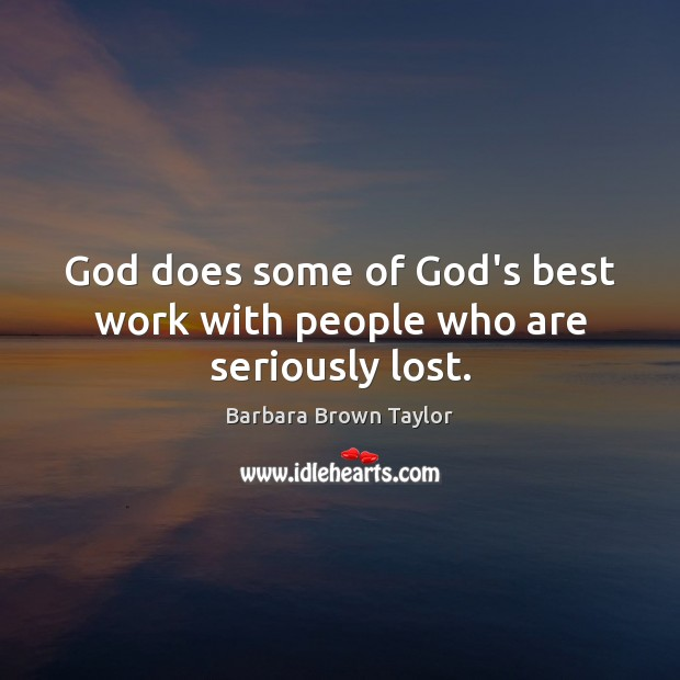 God does some of God's best work with people who are seriously lost. Barbara Brown Taylor Picture Quote