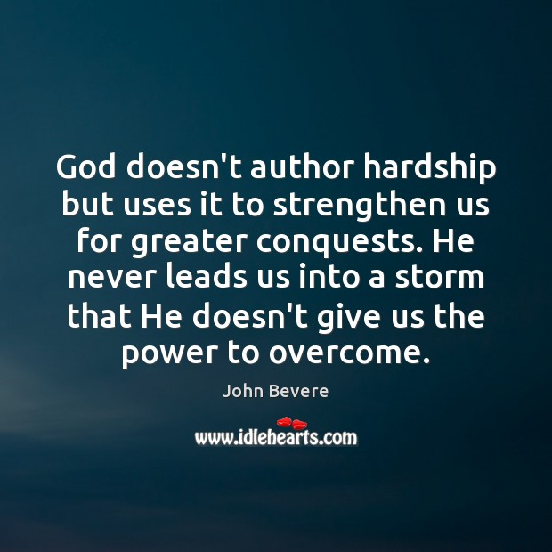 God doesn't author hardship but uses it to strengthen us for greater Image