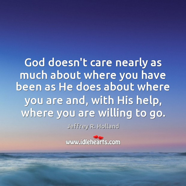 Image, God doesn't care nearly as much about where you have been as