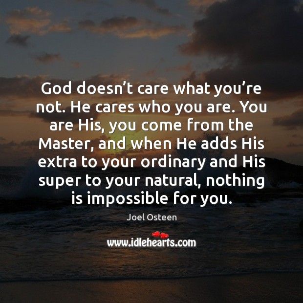 God doesn't care what you're not. He cares who you Image