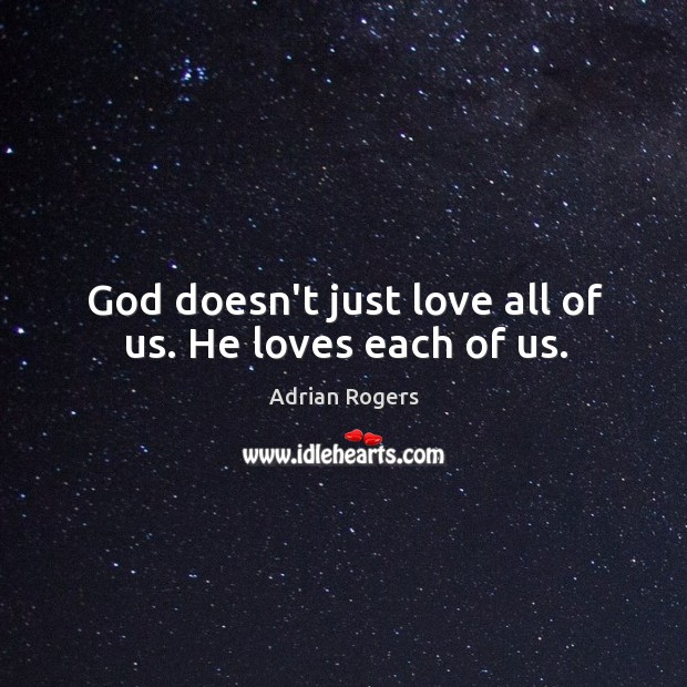 God doesn't just love all of us. He loves each of us. Image