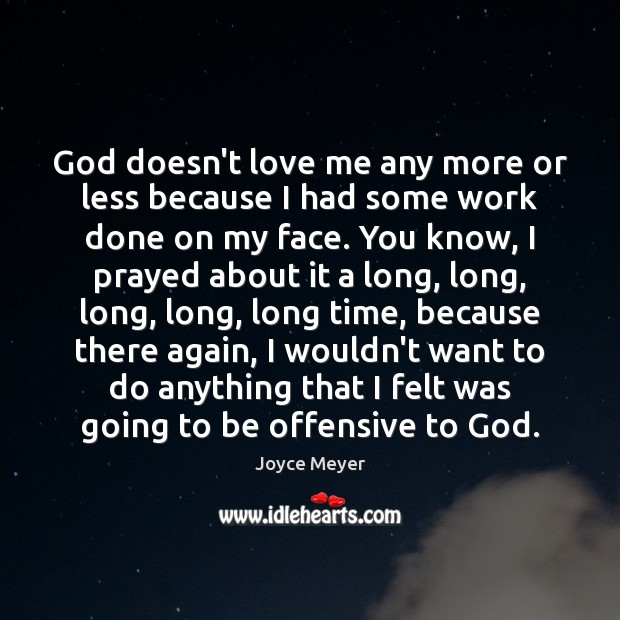 God doesn't love me any more or less because I had some Love Me Quotes Image