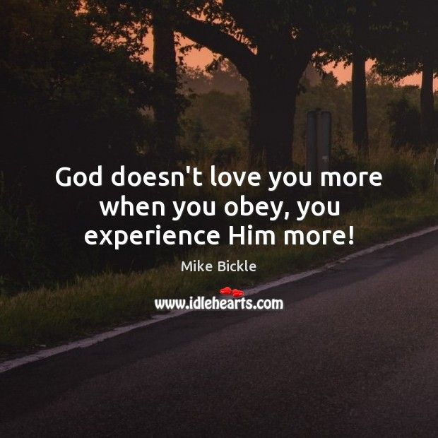 God doesn't love you more when you obey, you experience Him more! Image