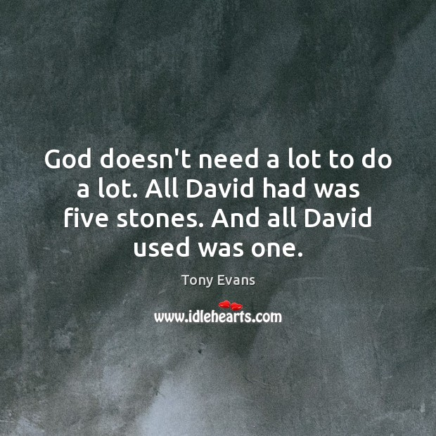 God doesn't need a lot to do a lot. All David had Tony Evans Picture Quote
