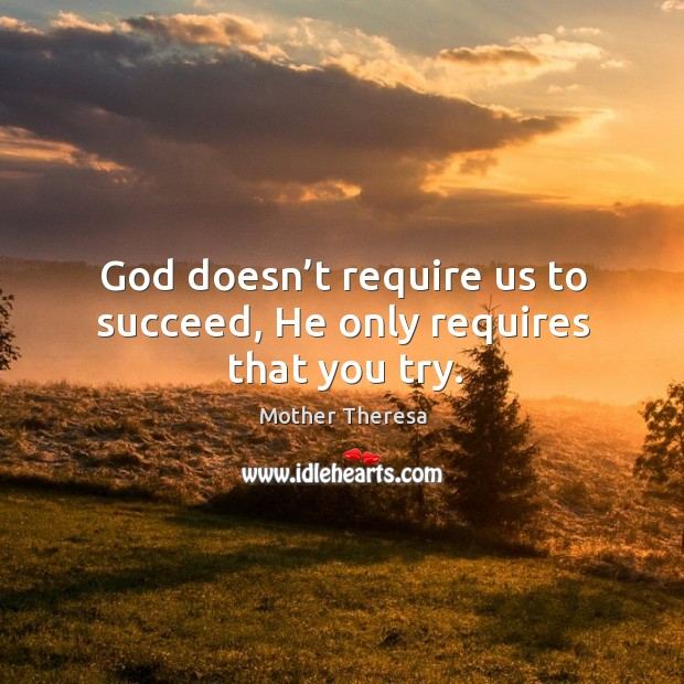 God doesn't require us to succeed, He only requires that you try. Image