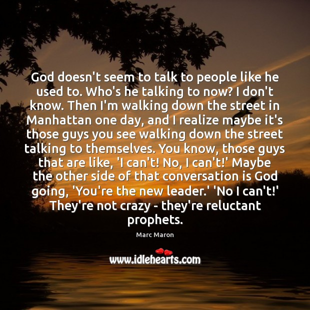 God doesn't seem to talk to people like he used to. Who's Marc Maron Picture Quote