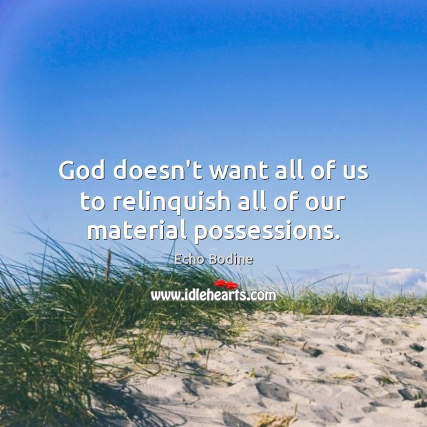 God doesn't want all of us to relinquish all of our material possessions. Image