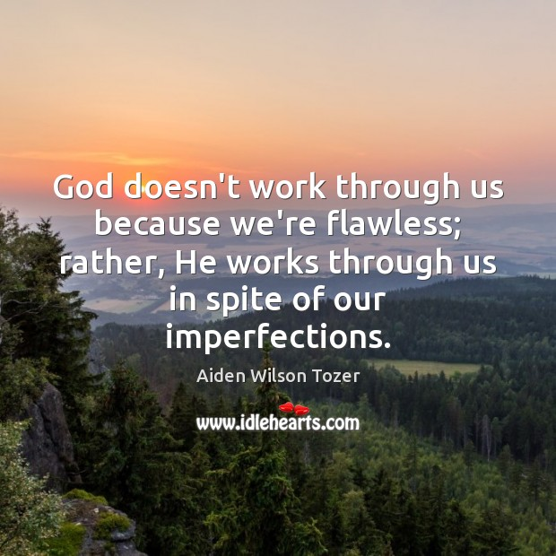 God doesn't work through us because we're flawless; rather, He works through Image