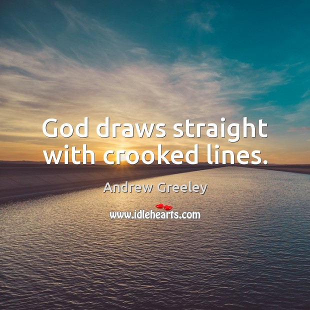 Image, God draws straight with crooked lines.