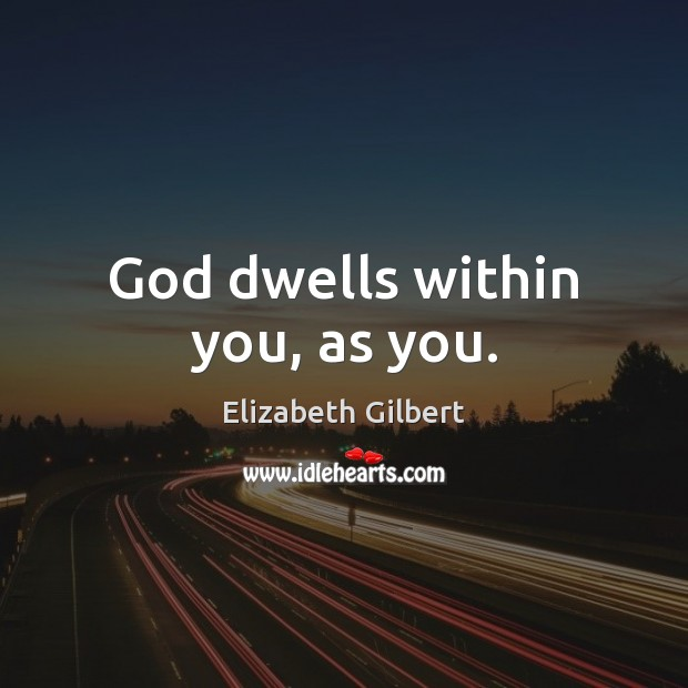 God dwells within you, as you. Image