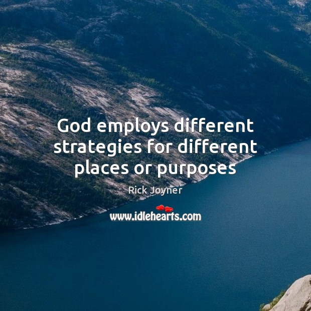 God employs different strategies for different places or purposes Rick Joyner Picture Quote