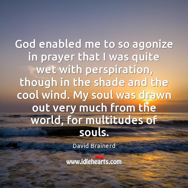 Image, God enabled me to so agonize in prayer that I was quite