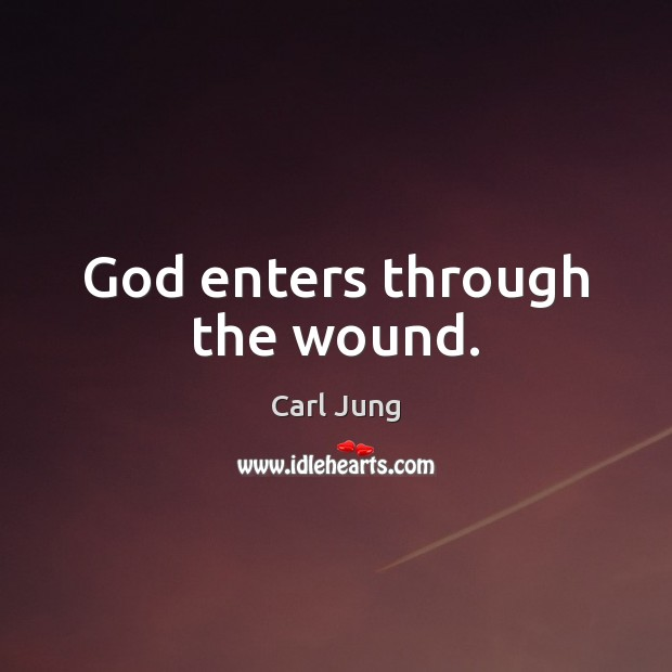 God enters through the wound. Image