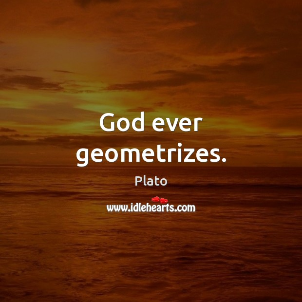 God ever geometrizes. Image