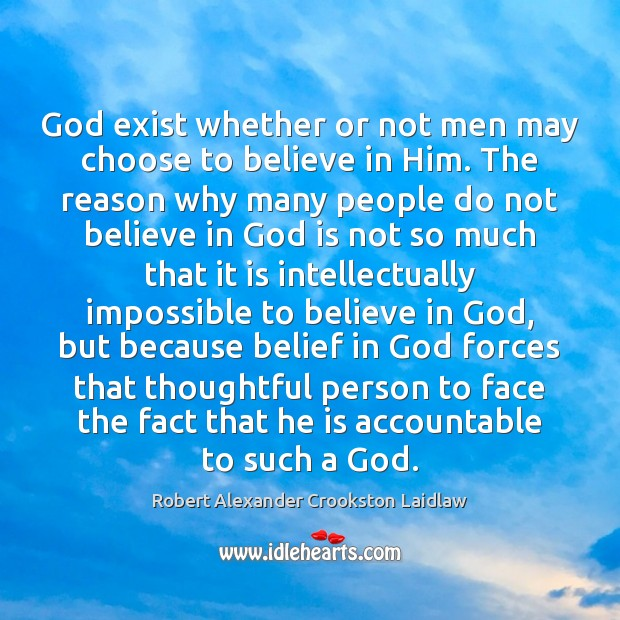 God exist whether or not men may choose to believe in Him. Believe in Him Quotes Image