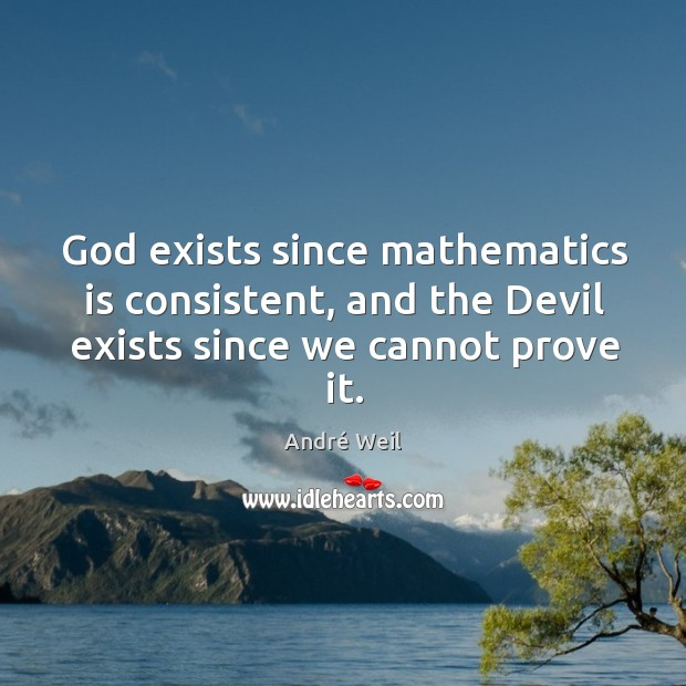 Image, God exists since mathematics is consistent, and the devil exists since we cannot prove it.
