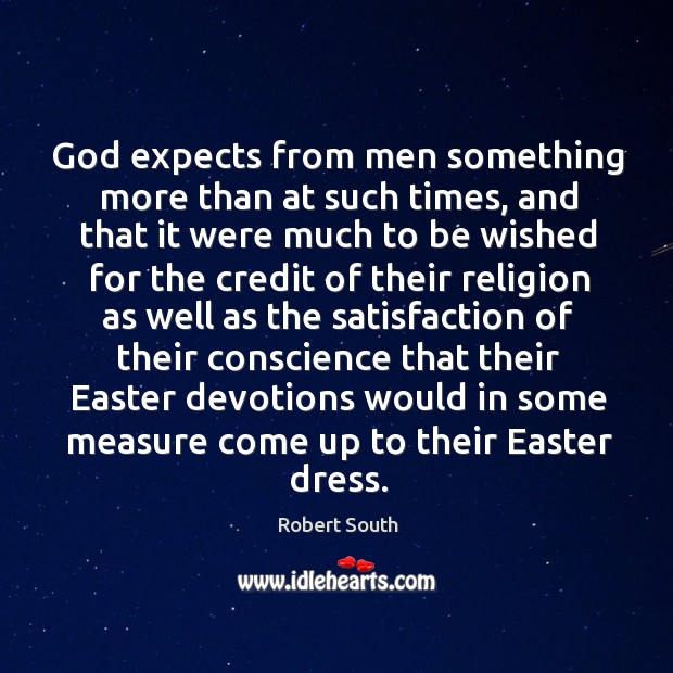 God expects from men something more than at such times, and that it were much to be wished for Image