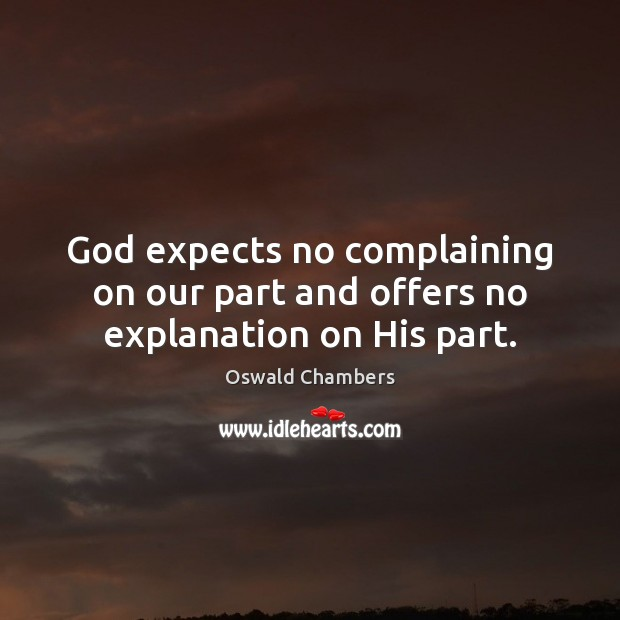 God expects no complaining on our part and offers no explanation on His part. Image