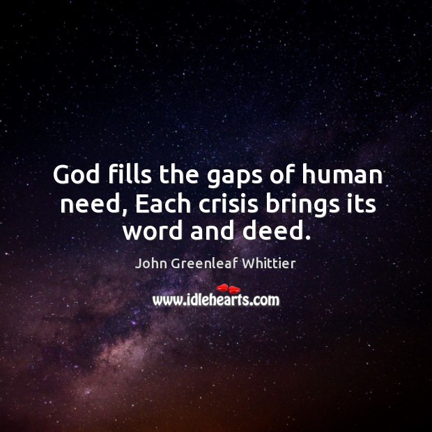 Image, God fills the gaps of human need, each crisis brings its word and deed.