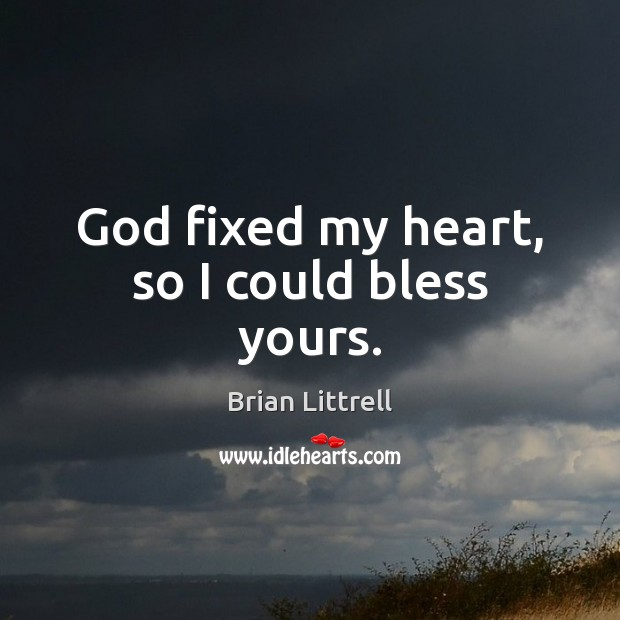 God fixed my heart, so I could bless yours. Brian Littrell Picture Quote