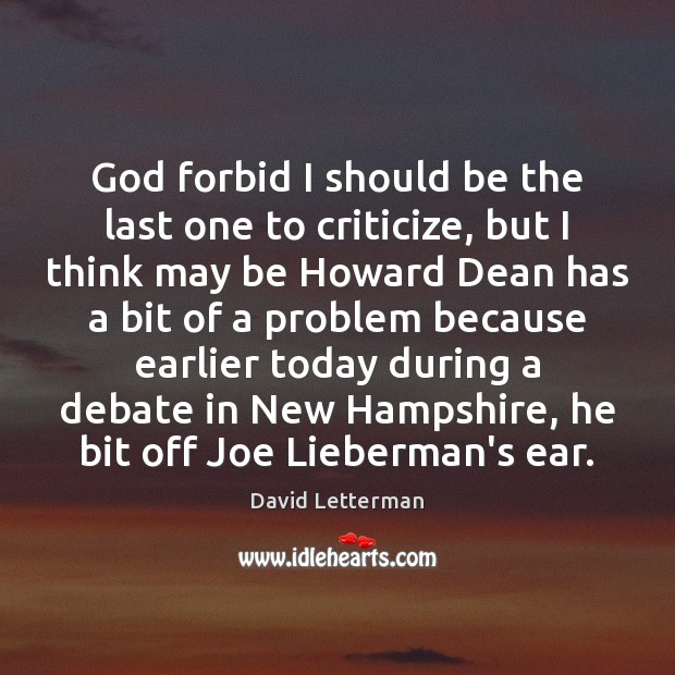 God forbid I should be the last one to criticize, but I David Letterman Picture Quote