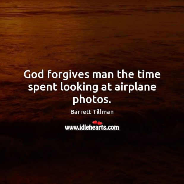 Image, God forgives man the time spent looking at airplane photos.