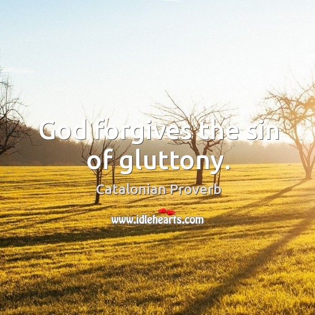God forgives the sin of gluttony. Catalonian Proverbs Image