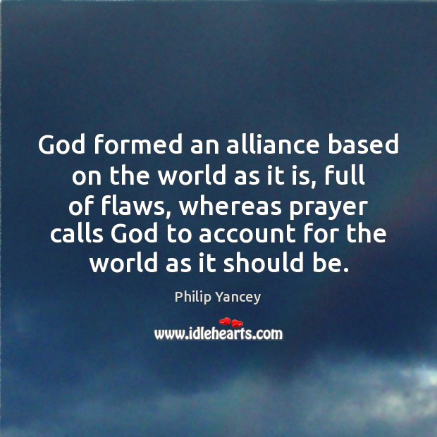 God formed an alliance based on the world as it is, full Philip Yancey Picture Quote