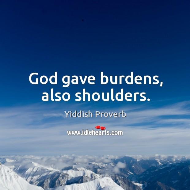 God gave burdens, also shoulders. Yiddish Proverbs Image