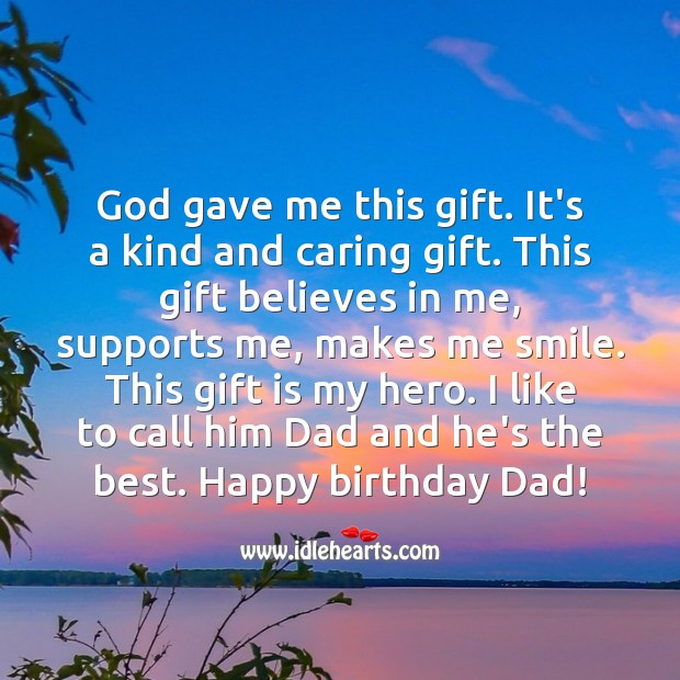 God gave me a gift. It's you dad. Happy birthday Dad! Care Quotes Image