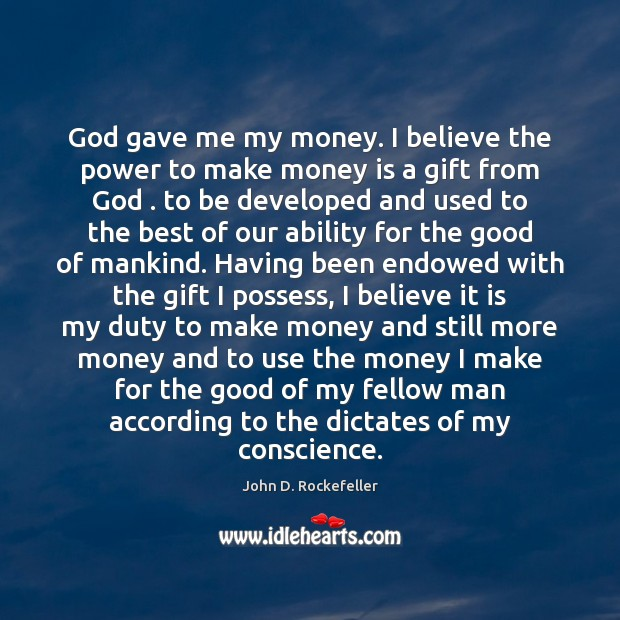 Image, God gave me my money. I believe the power to make money