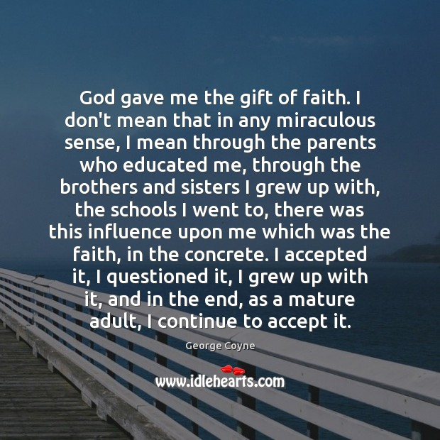 God gave me the gift of faith. I don't mean that in Image