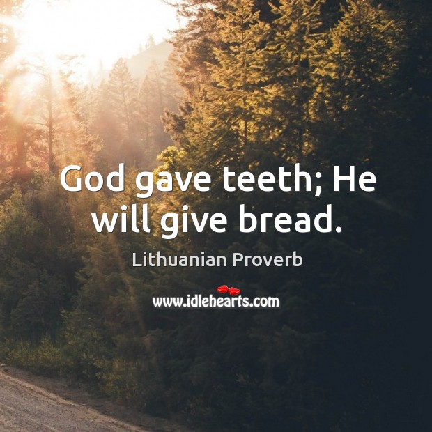 God gave teeth; he will give bread. Lithuanian Proverbs Image