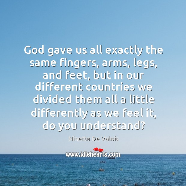 Image, God gave us all exactly the same fingers, arms, legs, and feet