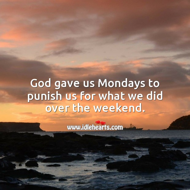 God gave us Mondays to punish us for what we did over the weekend. Monday Quotes Image