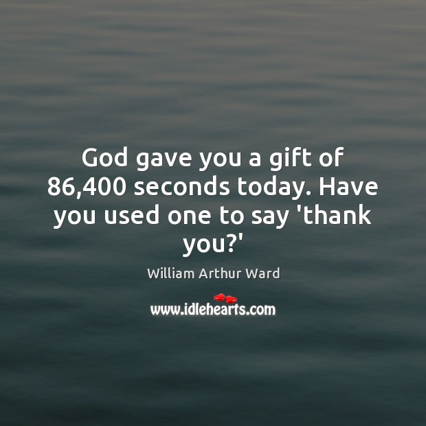 Image, God gave you a gift of 86,400 seconds today. Have you used one to say 'thank you?'