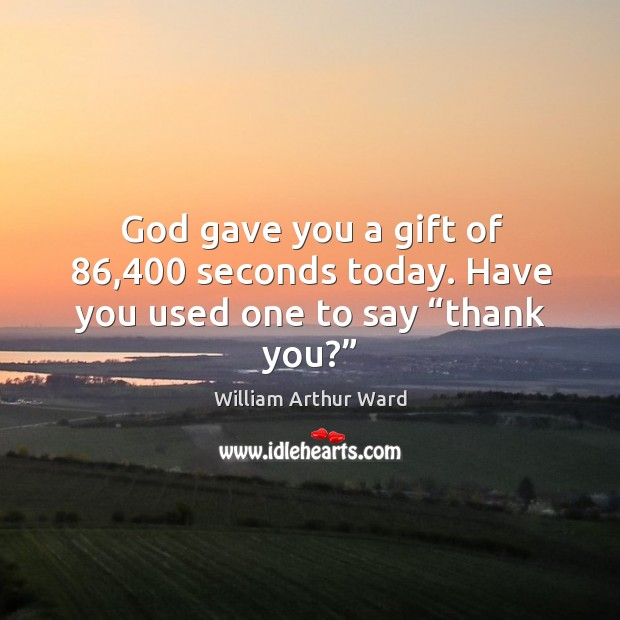 """Image, God gave you a gift of 86,400 seconds today. Have you used one to say """"thank you?"""""""