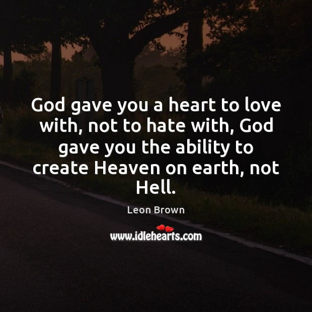 God gave you a heart to love with, not to hate with, Image