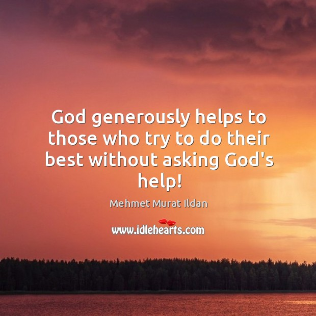 Image, God generously helps to those who try to do their best without asking God's help!