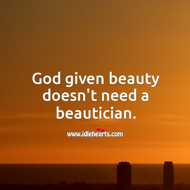 Image, God given beauty doesn't need a beautician.