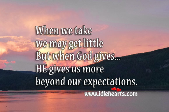 Image, When he gives, he gives us more and beyond our expectations