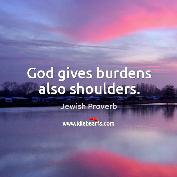 God gives burdens also shoulders. Jewish Proverbs Image