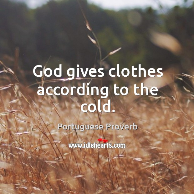 God gives clothes according to the cold. Image