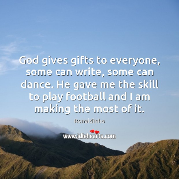 God gives gifts to everyone, some can write, some can dance. He Image
