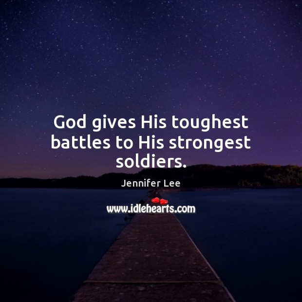 God gives His toughest battles to His strongest soldiers. Image